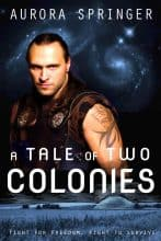 A Tale of Two Colonies by Aurora Springer