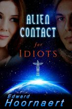 Alien Contact for Idiots by Edward Hoornaert