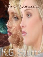 Mirror Shattered by K. G. Stutts