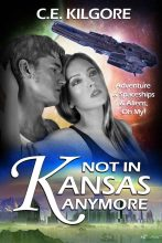 Not In Kansas Anymore by C. E. Kilgore