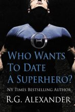 Who Wants to Date a Superhero? by R. G. Alexander
