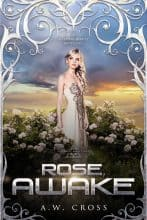 Rose, Awake by A. W. Cross