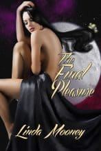 The Final Pleasure by Linda Mooney
