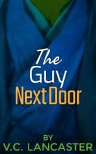 The Guy Next Door by V. C. Lancaster