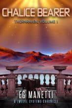 Chalice Bearer: Thornraven, Volume 1 by E. G. Manetti