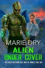 Alien Under Cover by Marie Dry