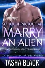 So You Think You Can Marry An Alien by Tasha Black