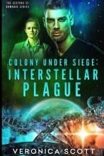 Colony Under Siege: Interstellar Plague by Veronica Scott
