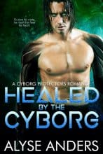 Healed by the Cyborg by Alyse Anders