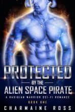 Protected by the Alien Space Pirate by Charmaine Ross
